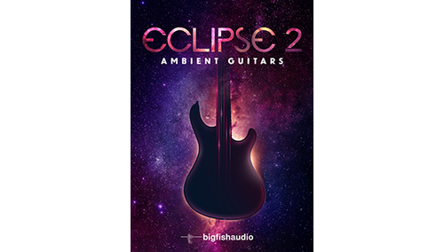 BIG FISH AUDIO ECLIPSE 2 - AMBIENT GUITARS BIG FISH AUDIO SUMMER SALE!