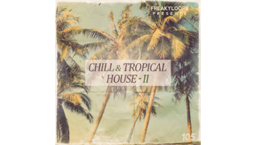 FREAKY LOOPS CHILL & TROPICAL HOUSE VOL 2