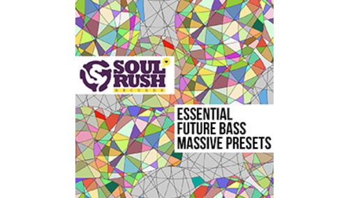 SOUL RUSH RECORDS ESSENTIAL FUTURE BASS MASSIVE PRESETS