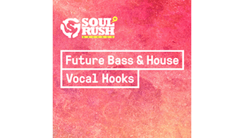 SOUL RUSH RECORDS FUTURE BASS & HOUSE VOCAL HOOKS