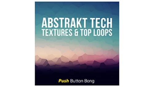 PUSH BUTTON BANG ABSTRAKT TECH - TEXTURES & TOP LOOPS